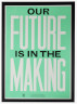 Poster, 1/100, Our Future is in the Making, Anthony Burrill, 2014. Crafts Council Collection: 2017.7. Photo: Stokes Photo Ltd.